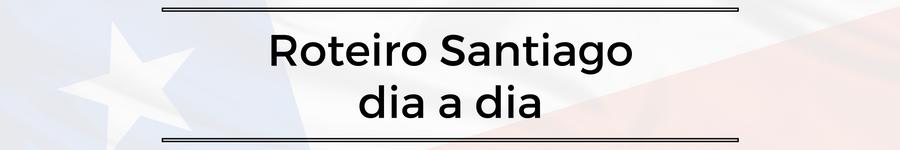 roteiro-santiago-7-a-10-dias-dicas Roteiro Santiago 7 a 10 dias (Completíssimo)