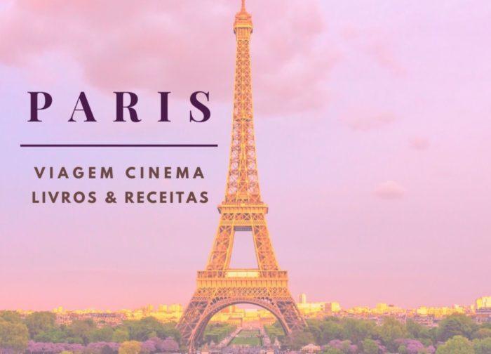 30 dicas para conhecer Paris de casa – Cenários de filmes, livros e receitas