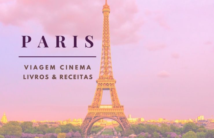 conhecer-paris-de-casa-quarentena-740x480 30 dicas para conhecer Paris de casa - Cenários de filmes, livros e receitas
